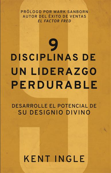9 Disciplinas de un liderazgo perdurable: Desarrolle el potencial de su designio divino