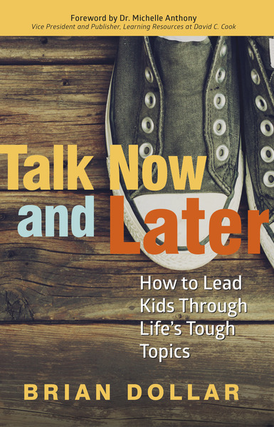 Talk Now and Later: How to Lead Kids Through Life's Tough Topics