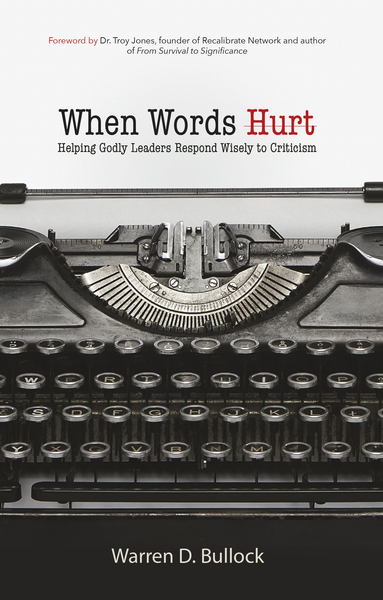 When Words Hurt: Helping Godly Leaders Respond Wisely to Criticism