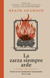 La zarza siempre arde: Jesús en los momentos inesperados de la vida