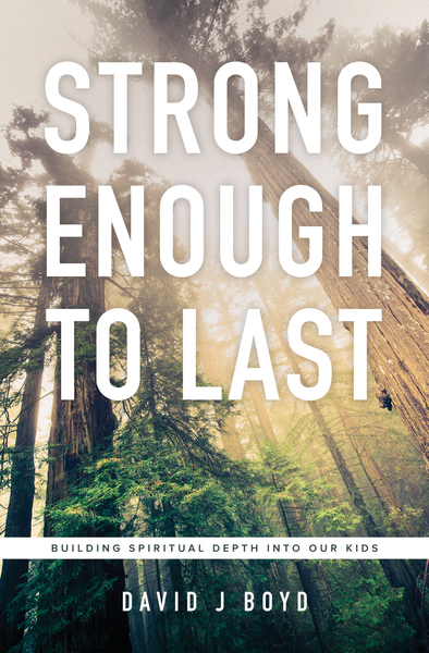 Strong Enough to Last: Building Spiritual Depth into Our Kids
