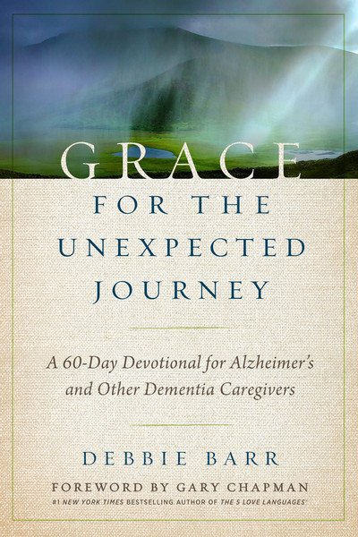 Grace for the Unexpected Journey: A 60-Day Devotional for Alzheimer's and Other Dementia Caregivers