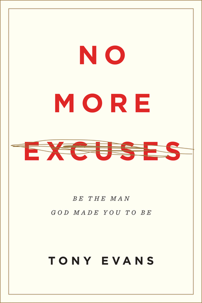 No More Excuses (Updated Edition): Be the Man God Made You to Be
