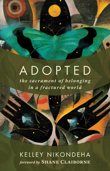 Adopted The Sacrament of Belonging in a Fractured World