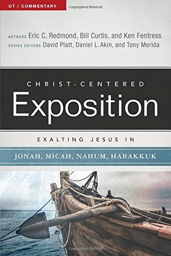 Exalting Jesus in Jonah, Micah, Nahum, Habakkuk: Christ-Centered Exposition Commentary (CCEC)