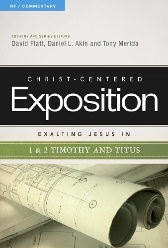 Exalting Jesus in 1 & 2 Timothy and Titus: Christ-Centered Exposition Commentary (CCEC)