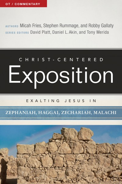 Exalting Jesus in Zephaniah, Haggai, Zechariah, Malachi: Christ-Centered Exposition Commentary (CCEC)