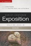 Exalting Jesus in Ezekiel: Christ-Centered Exposition Commentary (CCEC)