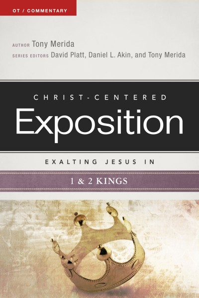 Exalting Jesus in 1 & 2 Kings: Christ-Centered Exposition Commentary (CCEC)