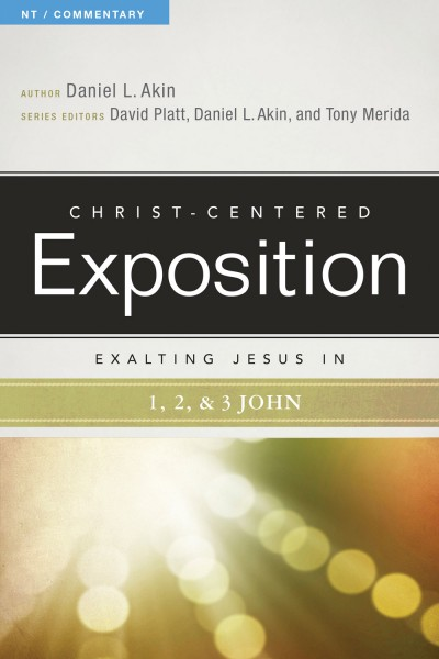 Exalting Jesus in 1, 2, & 3 John: Christ-Centered Exposition Commentary (CCEC)