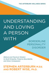 Understanding and Loving a Person with Borderline Personality Disorder: Biblical and Practical Wisdom to Build Empathy, Preserve Boundaries, and Show Compassion