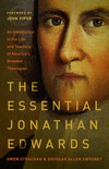 The Essential Jonathan Edwards: An Introduction to the Life and Teaching of America's Greatest Theologian