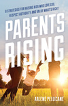 Parents Rising: 8 Strategies for Raising Kids Who Love God, Respect Authority, and Value  What's Right
