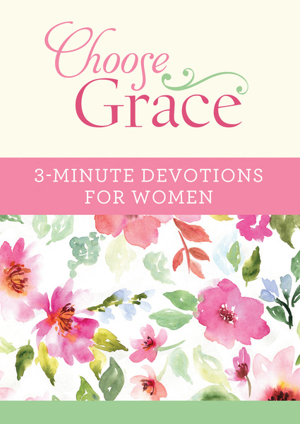 Choose Grace: 3-Minute Devotions for Women