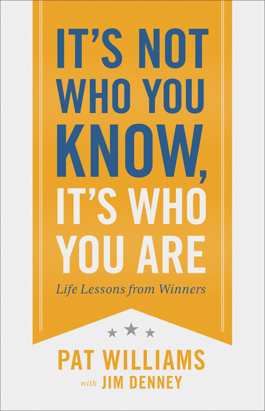 It's Not Who You Know, It's Who You Are: Life Lessons from Winners