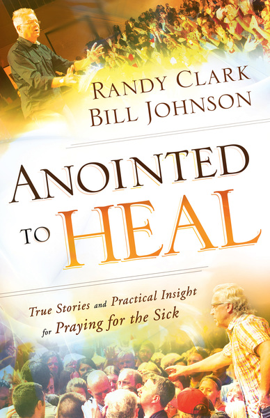 Anointed to Heal: True Stories and Practical Insight for Praying for the Sick