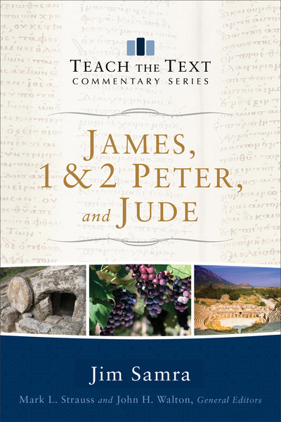 James, 1 & 2 Peter and Jude: Teach the Text Commentary Series