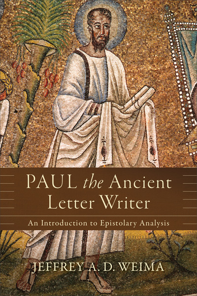 Paul the Ancient Letter Writer: An Introduction to Epistolary Analysis