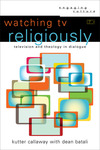 Watching TV Religiously (Engaging Culture): Television and Theology in Dialogue