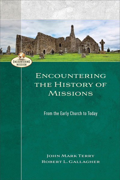 Encountering the History of Missions (Encountering Mission): From the Early Church to Today