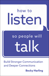 How to Listen So People Will Talk: Build Stronger Communication and Deeper Connections