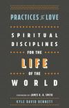Practices of Love: Spiritual Disciplines for the Life of the World
