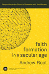 Faith Formation in a Secular Age (Ministry in a Secular Age Book #1): Responding to the Church's Obsession with Youthfulness
