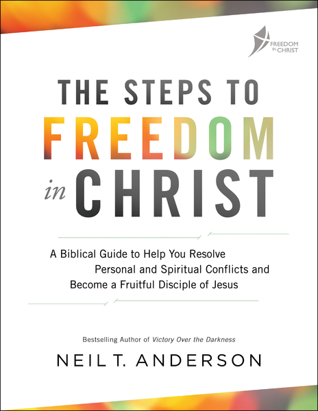 The Steps To Freedom In Christ A Biblical Guide Help You Resolve Personal And
