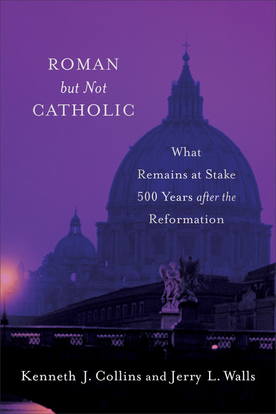 Roman but Not Catholic: What Remains at Stake 500 Years after the Reformation