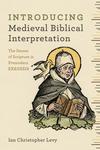 Introducing Medieval Biblical Interpretation: The Senses of Scripture in Premodern Exegesis