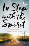 In Step with the Spirit: Infusing Your Life with God's Presence and Power