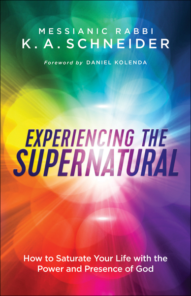 Experiencing the Supernatural: How to Saturate Your Life with the Power and Presence of God