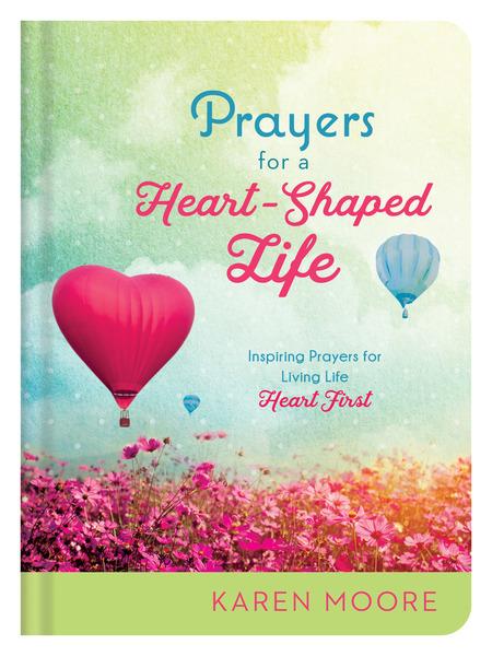 "Prayers for a Heart-Shaped Life: Inspiring Prayers for Living Life ""Heart First"""