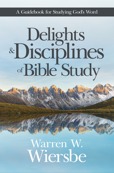 Delights and Disciplines of Bible Study: A Guidebook for Studying God's Word
