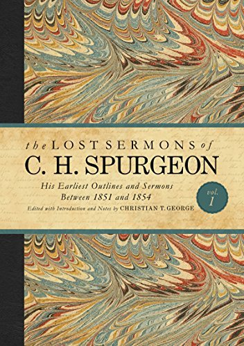 Lost Sermons of C.H. Spurgeon, Volume 1: His Earliest Outlines and Sermons Between 1851 and 1854