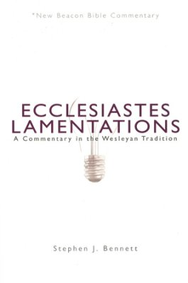 Ecclesiastes, Lamentations: New Beacon Bible Commentary (NBBC)