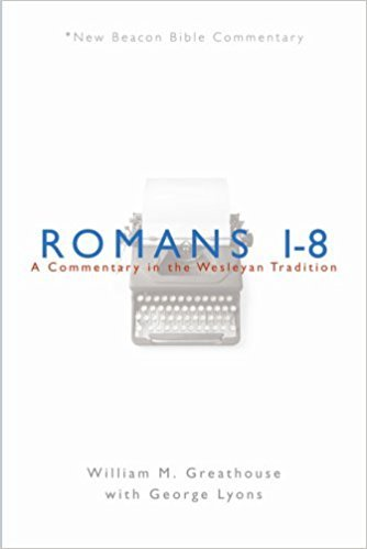 Romans 1-8: New Beacon Bible Commentary (NBBC)
