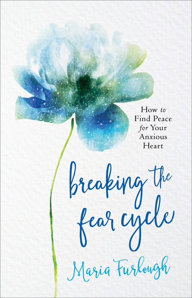 Breaking the Fear Cycle: How to Find Peace for Your Anxious Heart