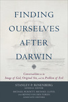 Finding Ourselves after Darwin: Conversations on the Image of God, Original Sin, and the Problem of Evil