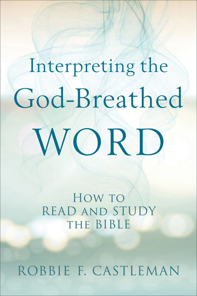 Interpreting the God-Breathed Word: How to Read and Study the Bible