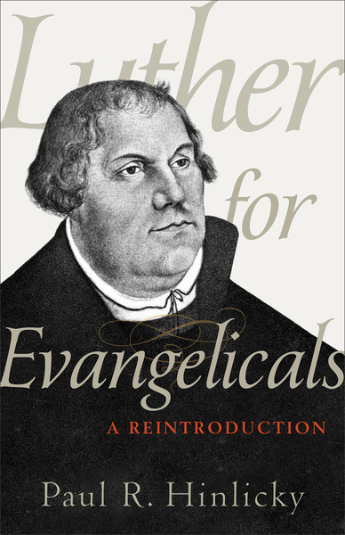 Luther for Evangelicals: A Reintroduction