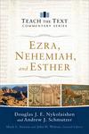 Ezra, Nehemiah and Esther: Teach the Text Commentary Series