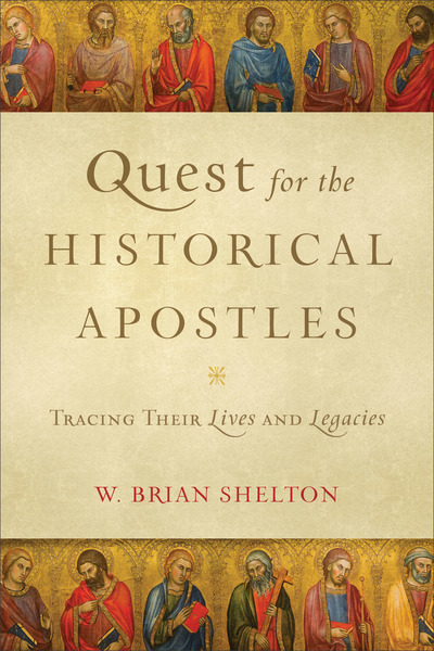 Quest for the Historical Apostles: Tracing Their Lives and Legacies