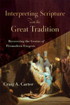 Interpreting Scripture with the Great Tradition: Recovering the Genius of Premodern Exegesis
