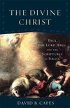 The Divine Christ (Acadia Studies in Bible and Theology): Paul, the Lord Jesus, and the Scriptures of Israel