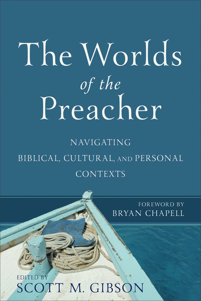 The Worlds of the Preacher: Navigating Biblical, Cultural, and Personal Contexts