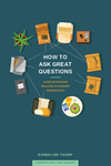 How to Ask Great Questions
