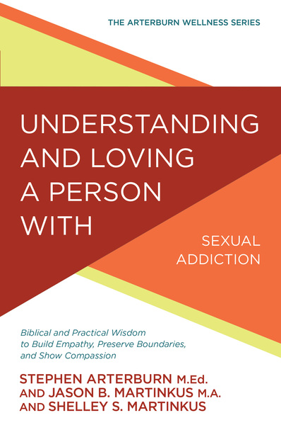 Understanding and Loving a Person with Sexual Addiction: Biblical and Practical Wisdom to Build Empathy, Preserve Boundaries, and Show Compassion