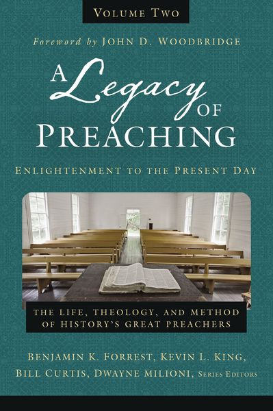 Legacy of Preaching, Volume Two---Enlightenment to the Present Day