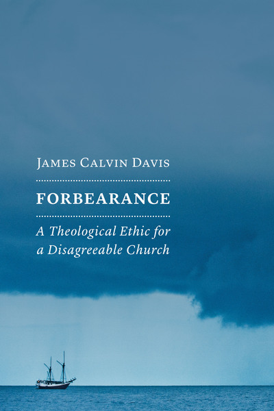 Forbearance: A Theological Ethic for a Disagreeable Church